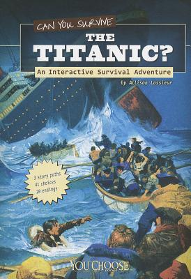 Can You Survive the Titanic? By Lassieur, Allison